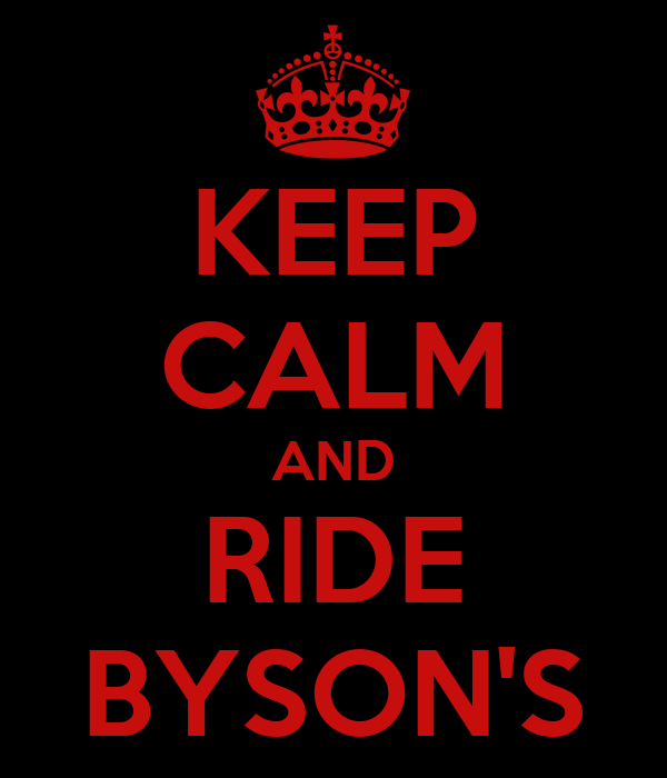 KEEP CALM AND RIDE BYSON'S