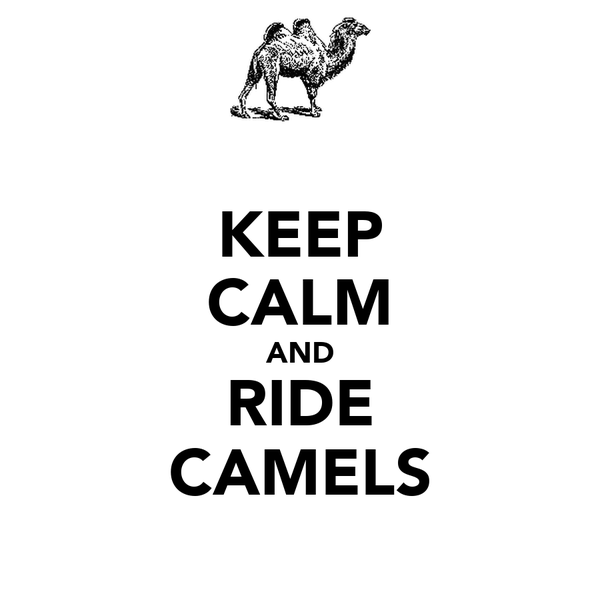 KEEP CALM AND RIDE CAMELS