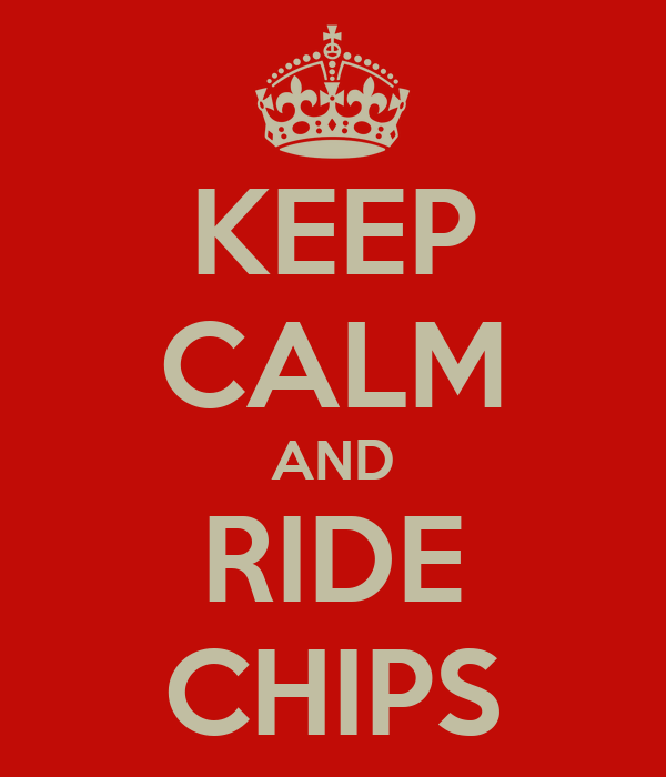 KEEP CALM AND RIDE CHIPS