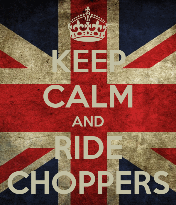 KEEP CALM AND RIDE CHOPPERS