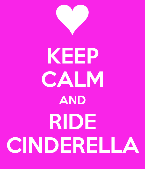 KEEP CALM AND RIDE CINDERELLA