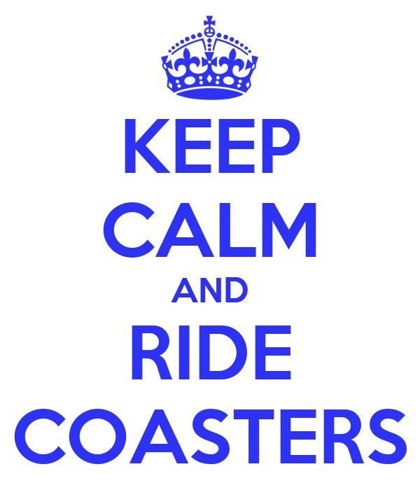 KEEP CALM AND RIDE COASTERS