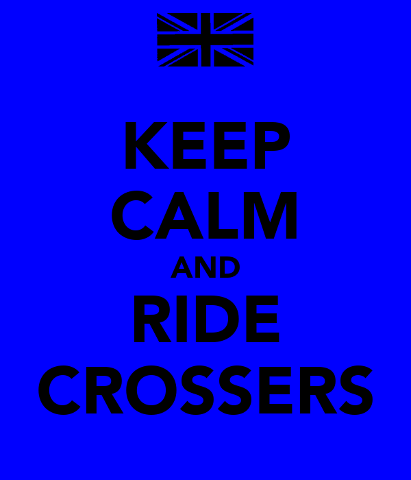 KEEP CALM AND RIDE CROSSERS