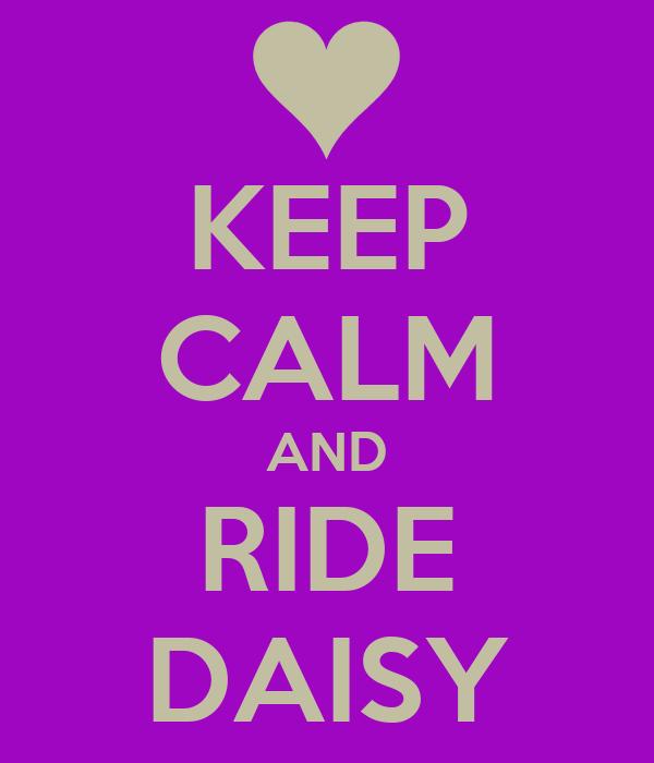KEEP CALM AND RIDE DAISY