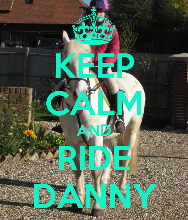 KEEP CALM AND RIDE DANNY