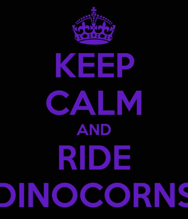 KEEP CALM AND RIDE DINOCORNS