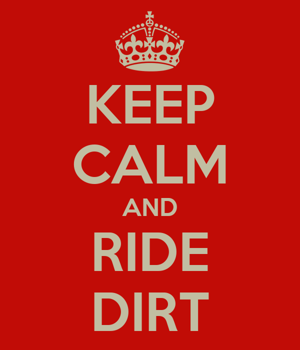 KEEP CALM AND RIDE DIRT