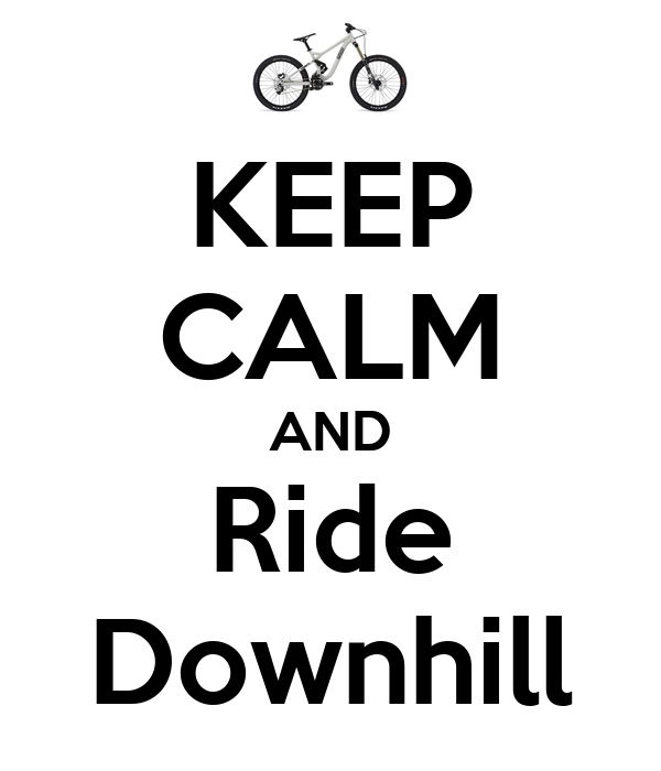 KEEP CALM AND Ride Downhill