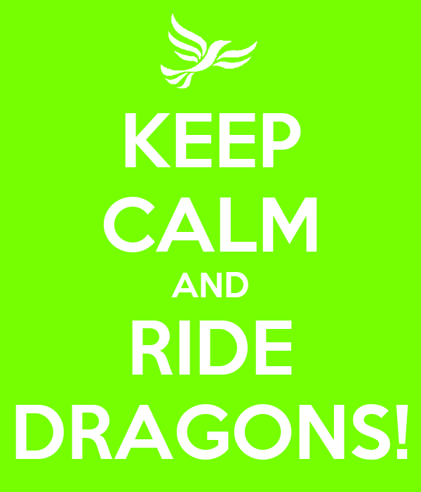 KEEP CALM AND RIDE DRAGONS!