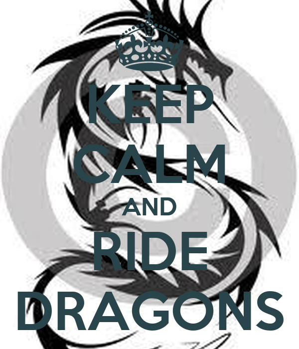 KEEP CALM AND RIDE DRAGONS