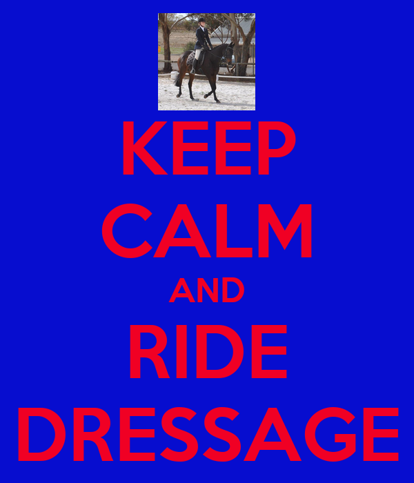 KEEP CALM AND RIDE DRESSAGE
