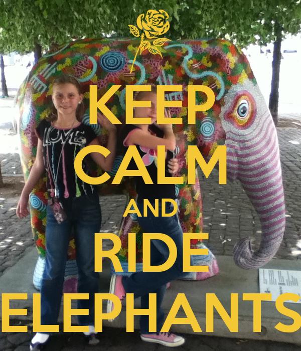 KEEP CALM AND RIDE ELEPHANTS