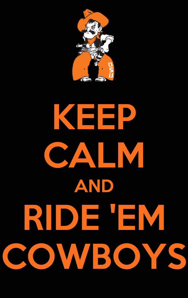 KEEP CALM AND RIDE 'EM COWBOYS