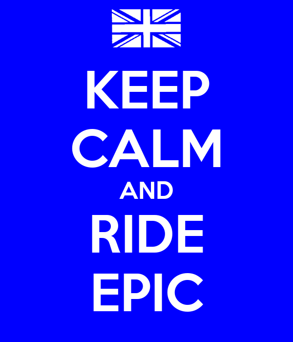 KEEP CALM AND RIDE EPIC