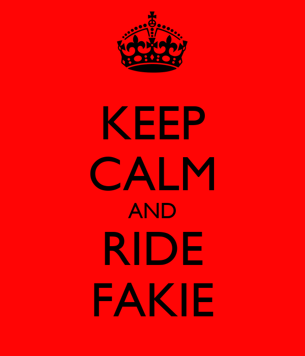 KEEP CALM AND RIDE FAKIE