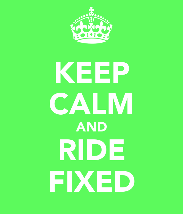 KEEP CALM AND RIDE FIXED