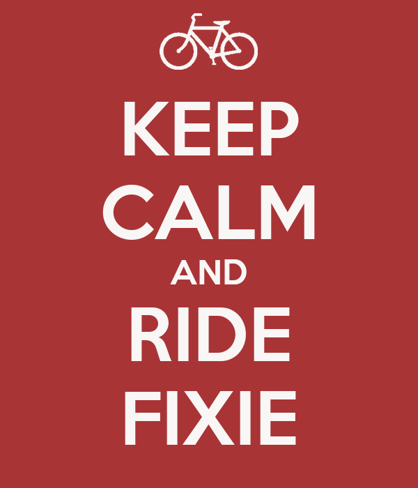 KEEP CALM AND RIDE FIXIE
