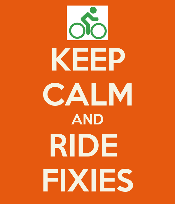 KEEP CALM AND RIDE  FIXIES