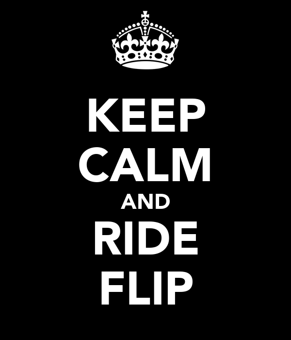 KEEP CALM AND RIDE FLIP