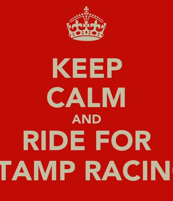 KEEP CALM AND RIDE FOR STAMP RACING