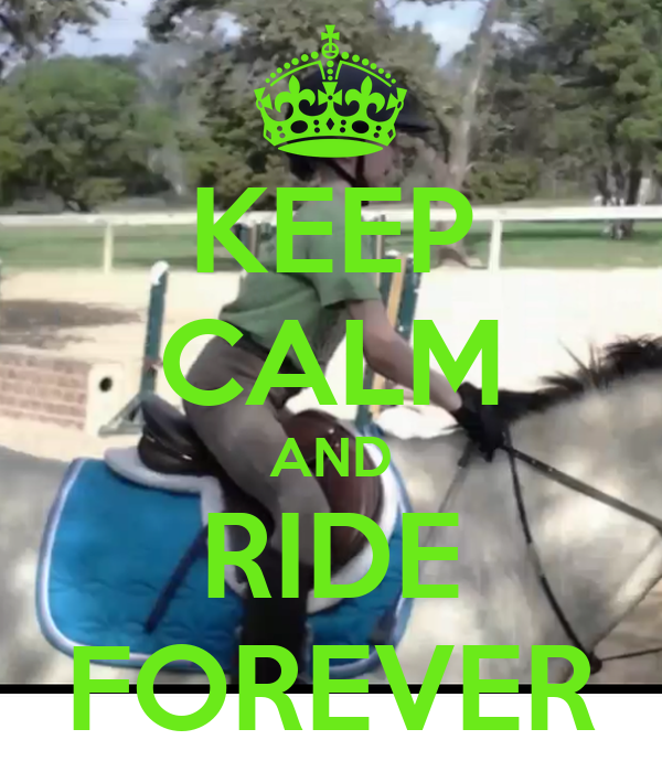 KEEP CALM AND RIDE FOREVER