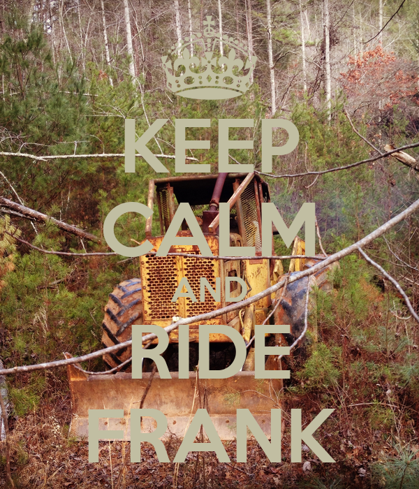 KEEP CALM AND RIDE FRANK