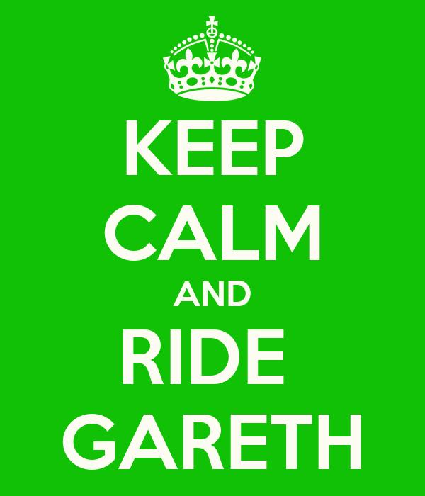 KEEP CALM AND RIDE  GARETH