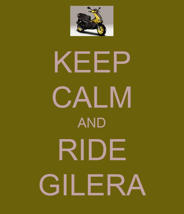 KEEP CALM AND RIDE GILERA