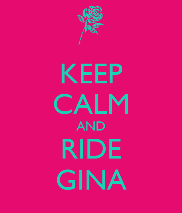 KEEP CALM AND RIDE GINA
