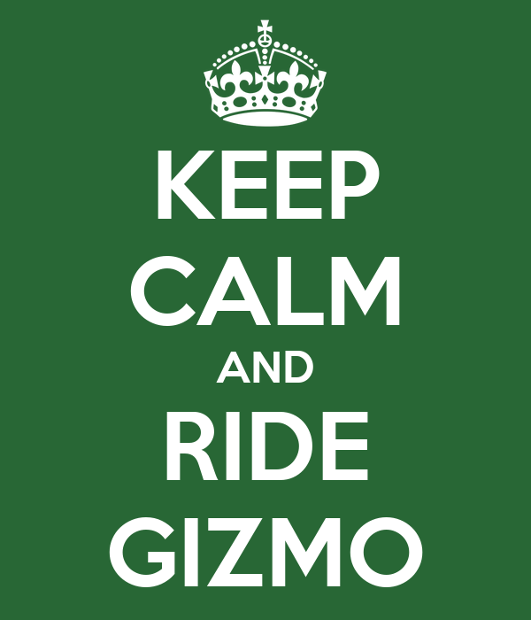 KEEP CALM AND RIDE GIZMO