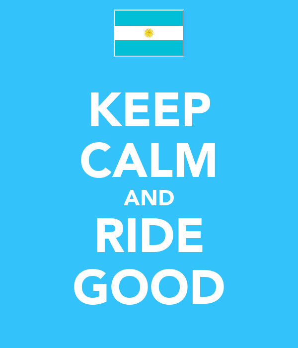 KEEP CALM AND RIDE GOOD