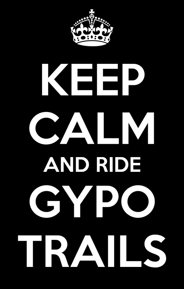 KEEP CALM AND RIDE GYPO TRAILS