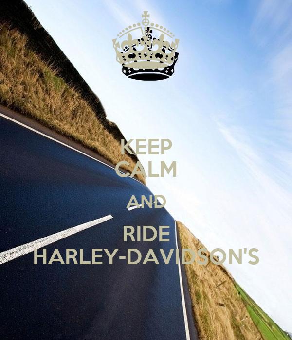 KEEP CALM AND RIDE HARLEY-DAVIDSON'S