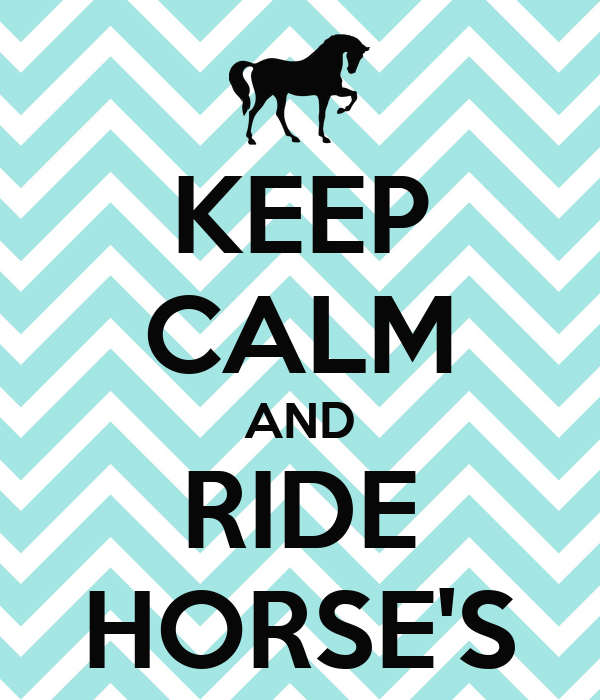 KEEP CALM AND RIDE HORSE'S