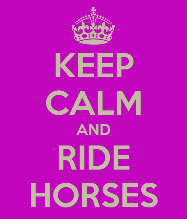 KEEP CALM AND RIDE HORSES