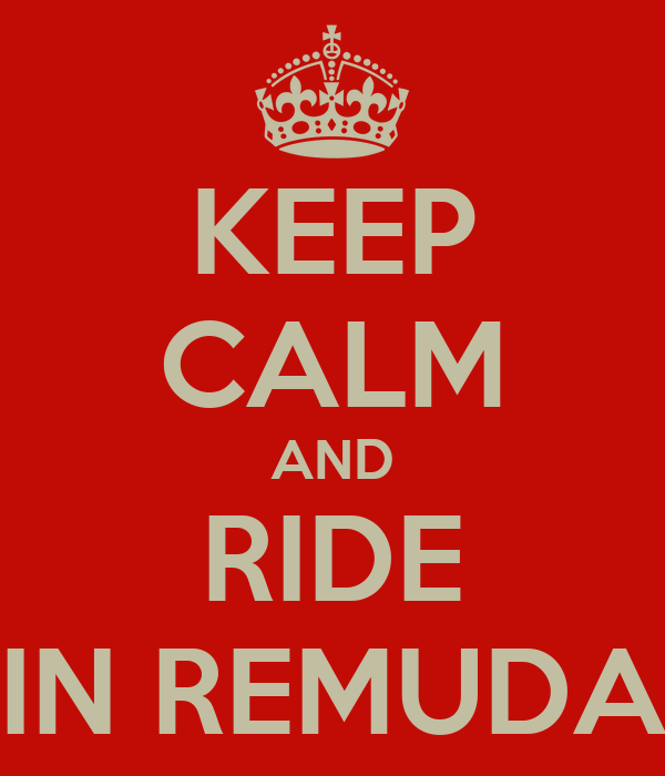 KEEP CALM AND RIDE IN REMUDA