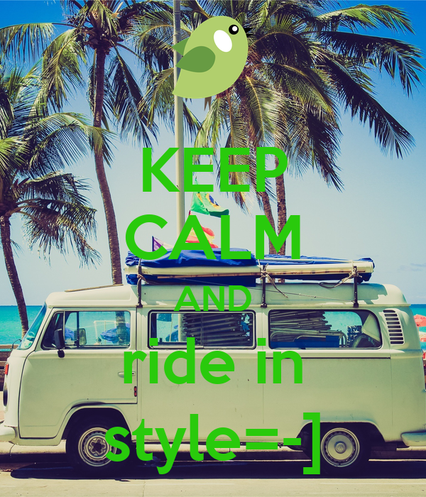 KEEP CALM AND ride in style=-]