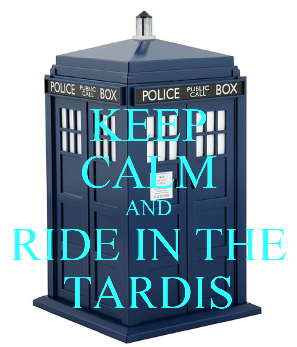 KEEP CALM AND RIDE IN THE TARDIS
