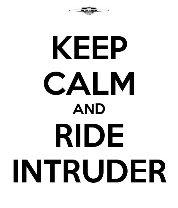 KEEP CALM AND RIDE INTRUDER