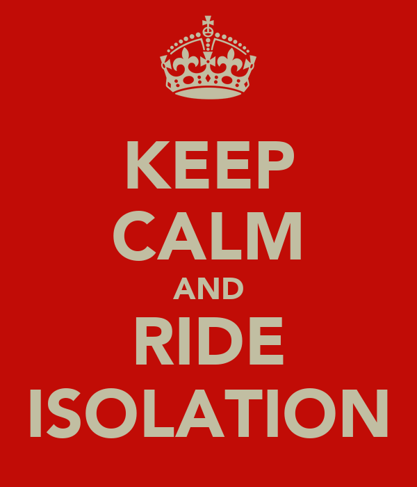 KEEP CALM AND RIDE ISOLATION