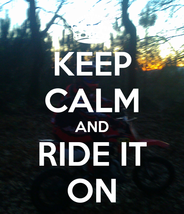 KEEP CALM AND RIDE IT ON