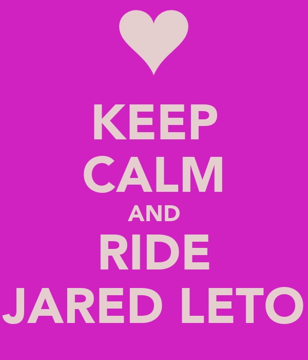 KEEP CALM AND RIDE JARED LETO