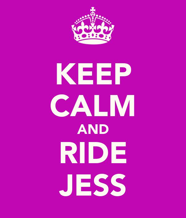 KEEP CALM AND RIDE JESS