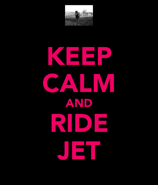 KEEP CALM AND RIDE JET
