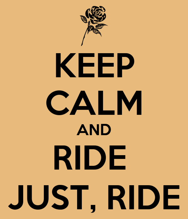 KEEP CALM AND RIDE  JUST, RIDE