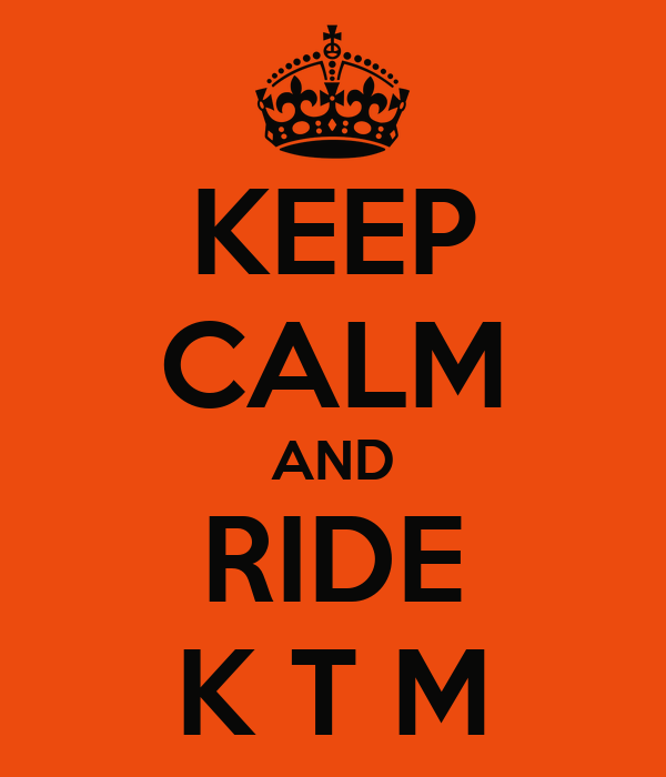 KEEP CALM AND RIDE K T M
