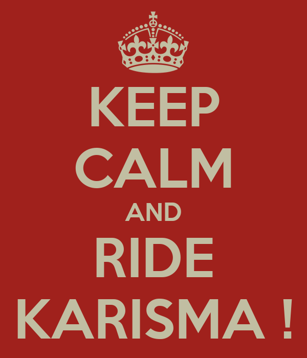 KEEP CALM AND RIDE KARISMA !