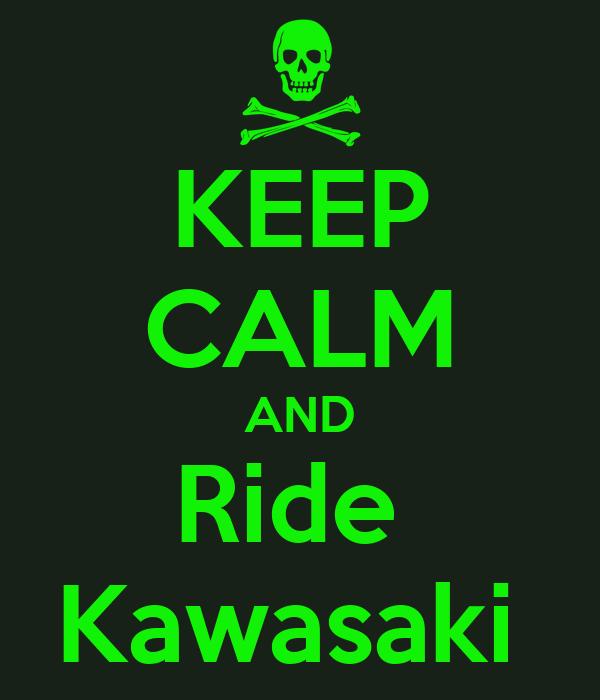 KEEP CALM AND Ride  Kawasaki