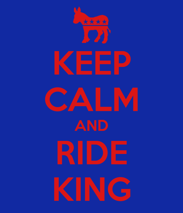 KEEP CALM AND RIDE KING