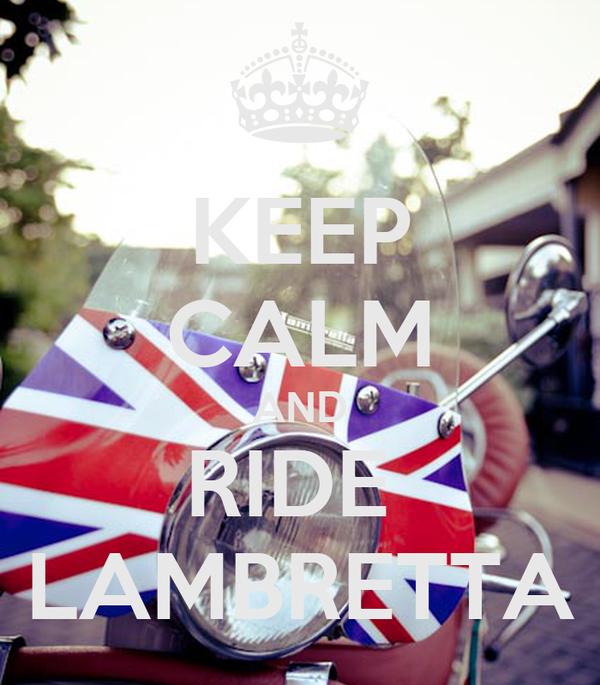 KEEP CALM AND RIDE  LAMBRETTA